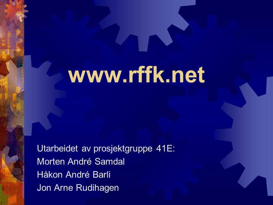 www.rffk.net Utarbeidet av prosjektgruppe 41E: Morten André Samdal Håkon André Barli Jon Arne Rudihagen