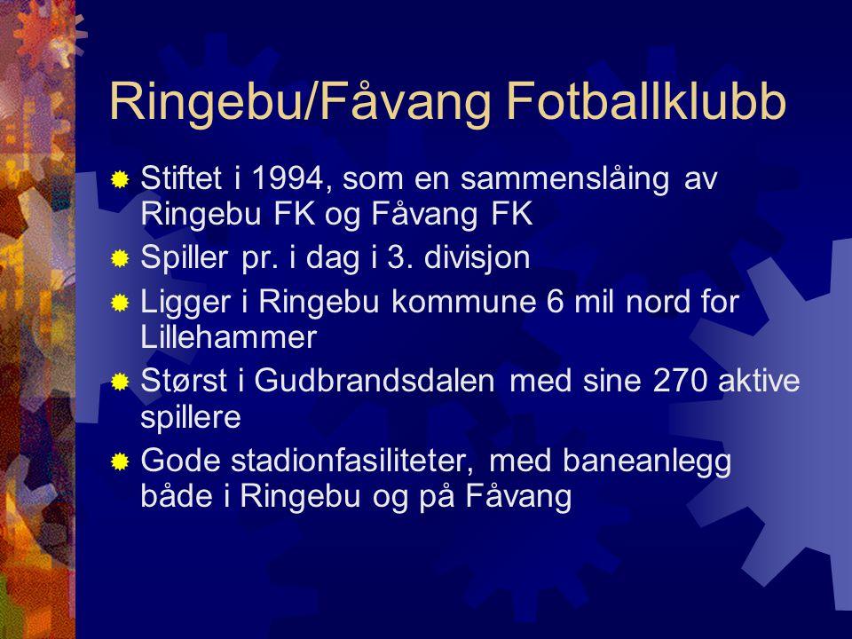Ringebu/Fåvang Fotballklubb  Stiftet i 1994, som en sammenslåing av Ringebu FK og Fåvang FK  Spiller pr. i dag i 3. divisjon  Ligger i Ringebu komm