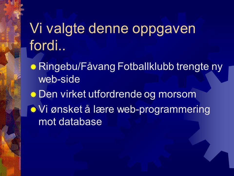 Vi valgte denne oppgaven fordi..  Ringebu/Fåvang Fotballklubb trengte ny web-side  Den virket utfordrende og morsom  Vi ønsket å lære web-programme