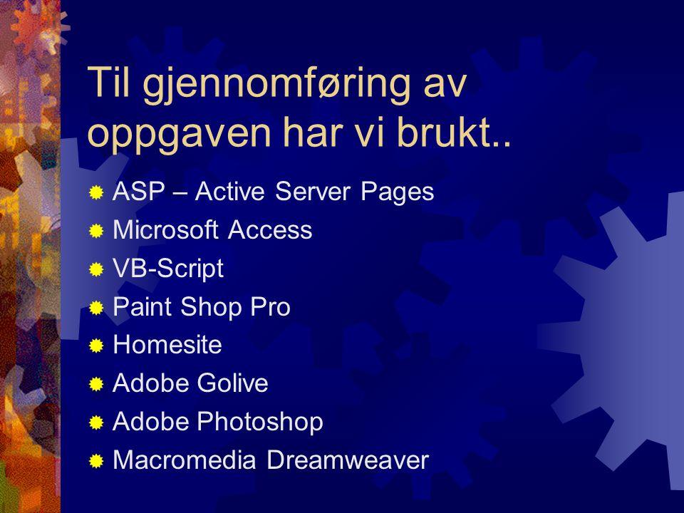 Til gjennomføring av oppgaven har vi brukt..  ASP – Active Server Pages  Microsoft Access  VB-Script  Paint Shop Pro  Homesite  Adobe Golive  A