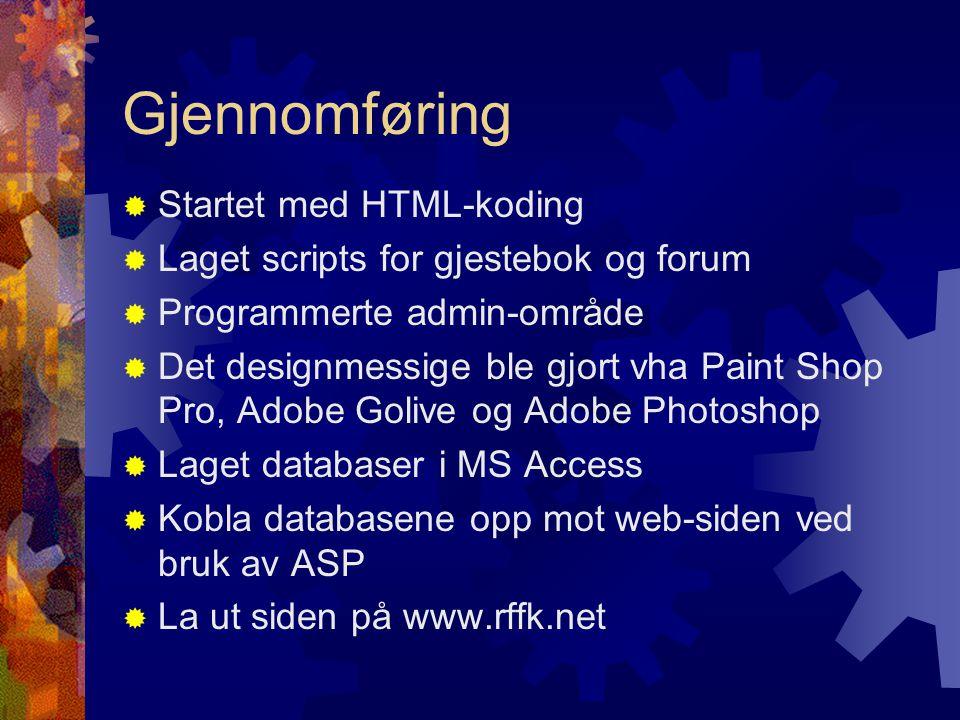 Gjennomføring  Startet med HTML-koding  Laget scripts for gjestebok og forum  Programmerte admin-område  Det designmessige ble gjort vha Paint Sho