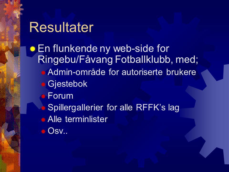 Resultater  En flunkende ny web-side for Ringebu/Fåvang Fotballklubb, med;  Admin-område for autoriserte brukere  Gjestebok  Forum  Spillergaller