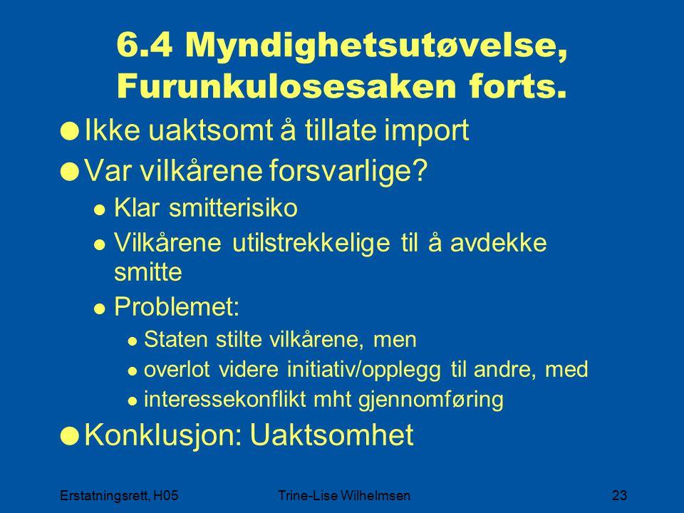 Erstatningsrett, H05Trine-Lise Wilhelmsen23 6.4 Myndighetsutøvelse, Furunkulosesaken forts.  Ikke uaktsomt å tillate import  Var vilkårene forsvarli