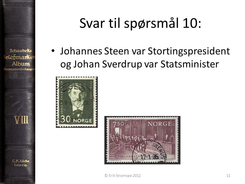 Svar til spørsmål 10: 11 Johannes Steen var Stortingspresident og Johan Sverdrup var Statsminister © Erik Strømsøe 2012
