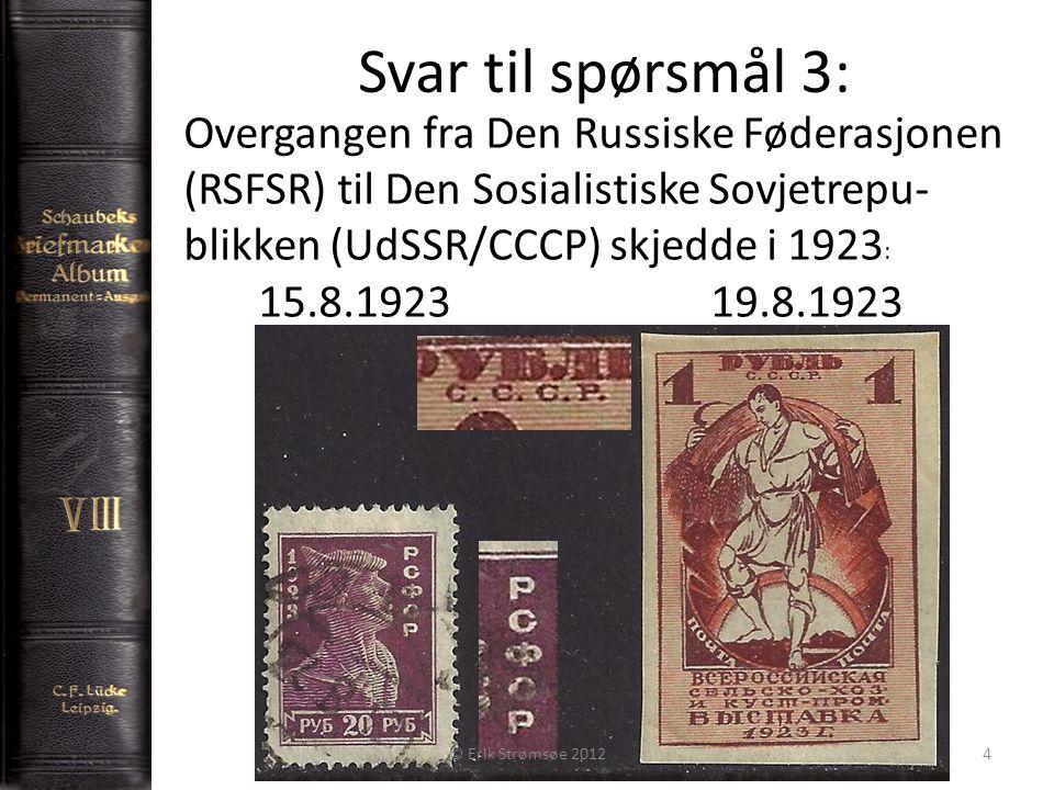 Svar til spørsmål 3: Overgangen fra Den Russiske Føderasjonen (RSFSR) til Den Sosialistiske Sovjetrepu- blikken (UdSSR/CCCP) skjedde i 1923 : 15.8.192319.8.1923 © Erik Strømsøe 20124