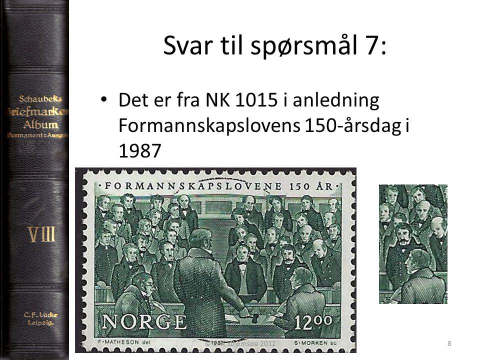 Svar til spørsmål 7: 8 Det er fra NK 1015 i anledning Formannskapslovens 150-årsdag i 1987 © Erik Strømsøe 2012