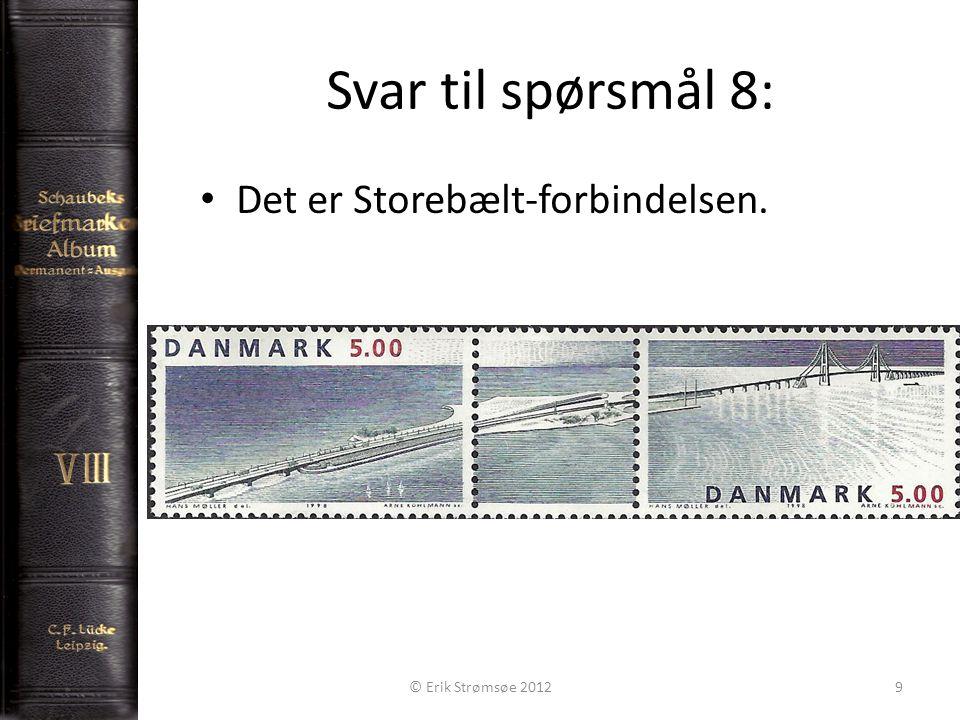 Svar til spørsmål 8: 9 Det er Storebælt-forbindelsen. © Erik Strømsøe 2012