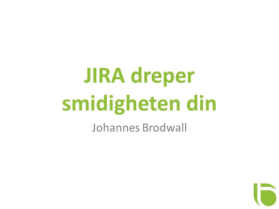 JIRA dreper smidigheten din Johannes Brodwall