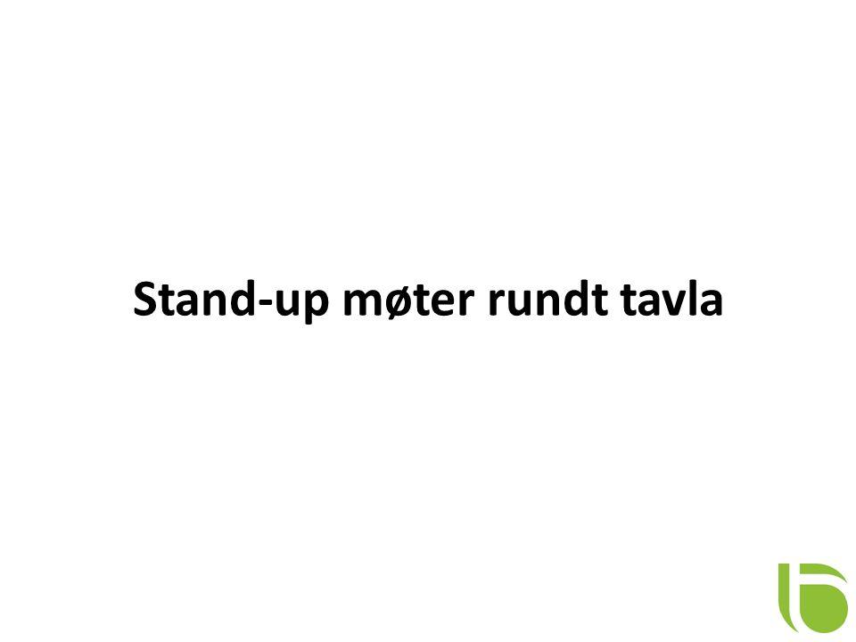 Stand-up møter rundt tavla