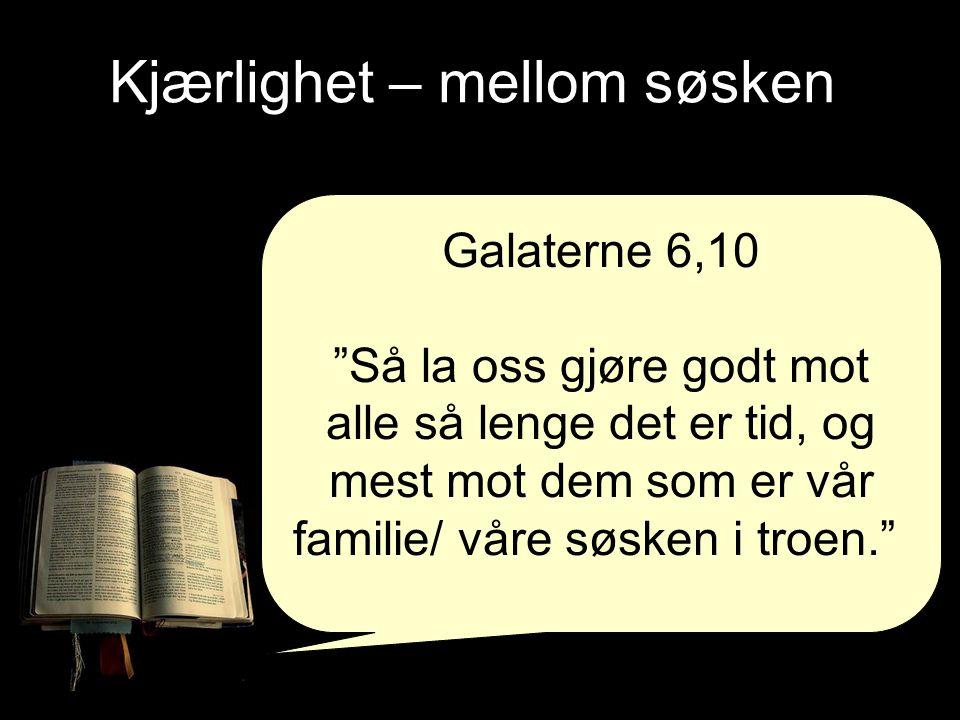 """Galaterne 6,10 """"Så la oss gjøre godt mot alle så lenge det er tid, og mest mot dem som er vår familie/ våre søsken i troen."""""""