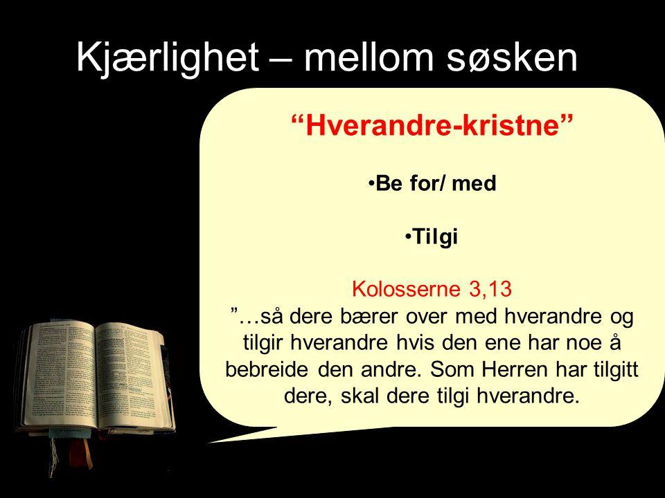 """Kjærlighet – mellom søsken """"Hverandre-kristne"""" Be for/ med Tilgi Kolosserne 3,13 """"…så dere bærer over med hverandre og tilgir hverandre hvis den ene h"""