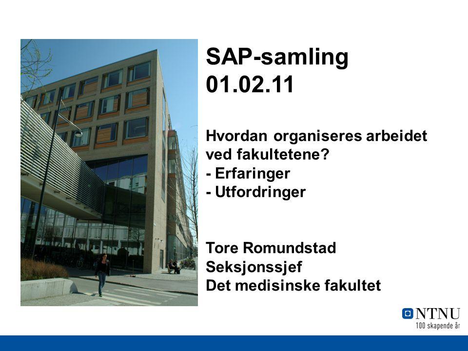 SAP-samling 01.02.11 Hvordan organiseres arbeidet ved fakultetene.