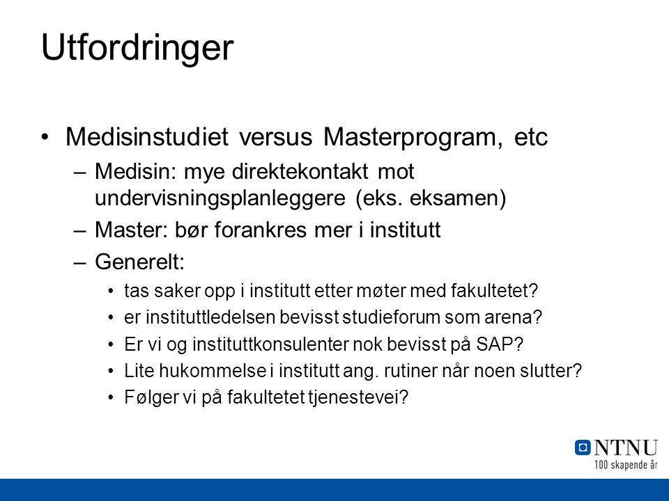 Utfordringer Medisinstudiet versus Masterprogram, etc –Medisin: mye direktekontakt mot undervisningsplanleggere (eks.