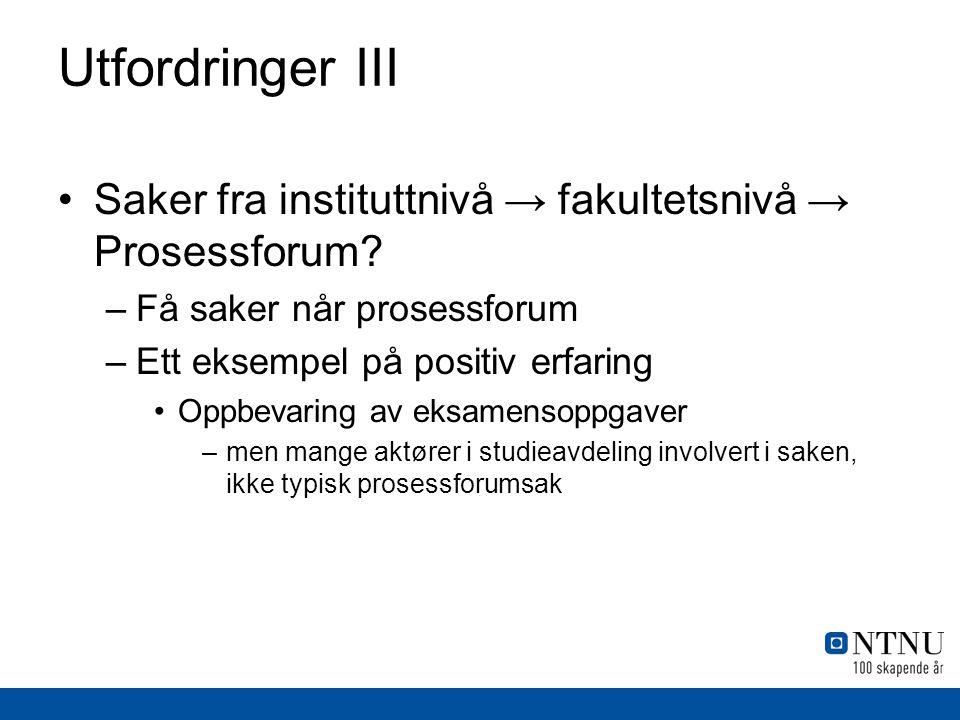 Utfordringer III Saker fra instituttnivå → fakultetsnivå → Prosessforum.