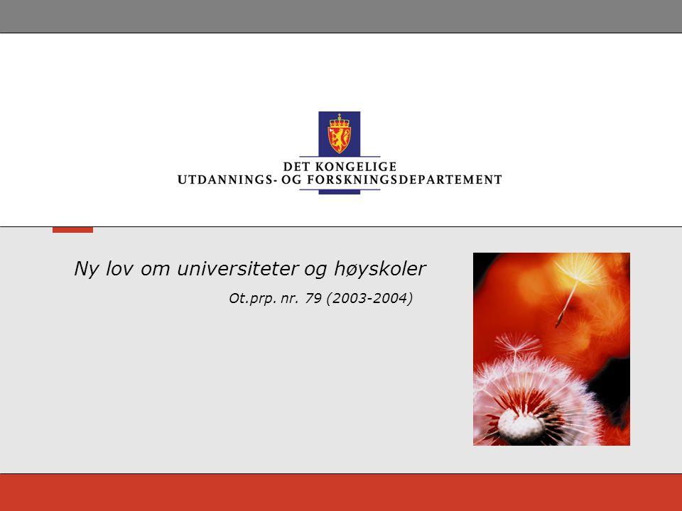Ny lov om universiteter og høyskoler Ot.prp. nr. 79 (2003-2004)