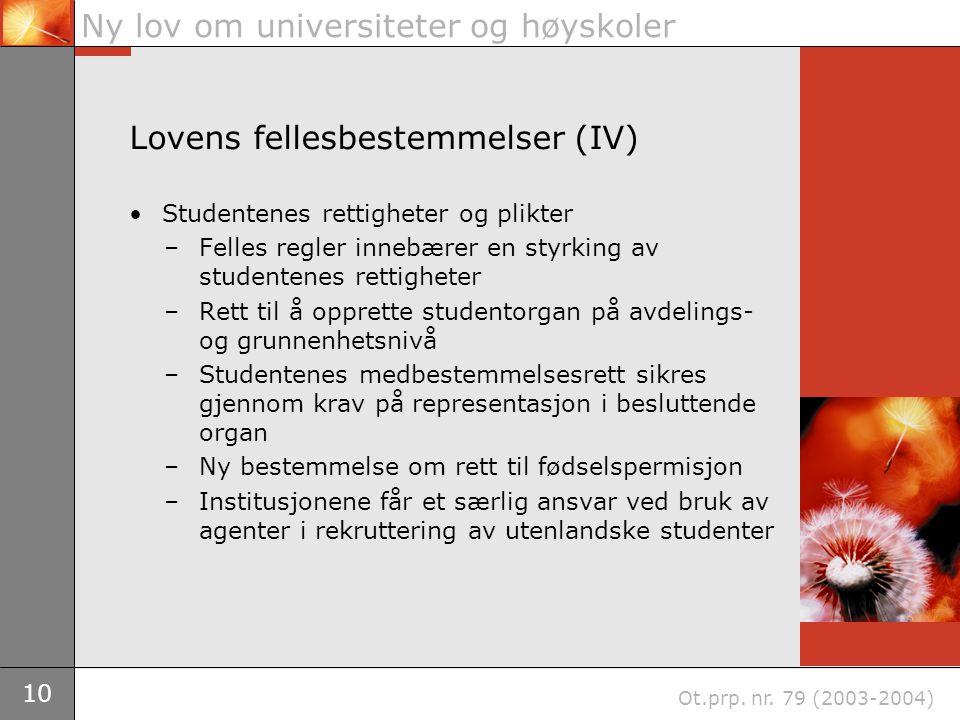 10 Ny lov om universiteter og høyskoler Ot.prp. nr. 79 (2003-2004) Lovens fellesbestemmelser (IV) Studentenes rettigheter og plikter –Felles regler in