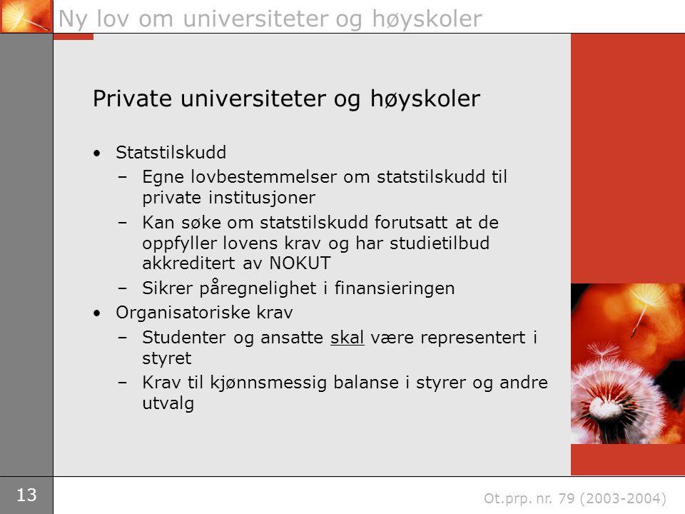 13 Ny lov om universiteter og høyskoler Ot.prp. nr. 79 (2003-2004) Private universiteter og høyskoler Statstilskudd –Egne lovbestemmelser om statstils