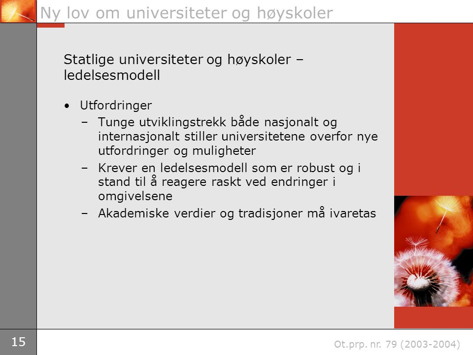 15 Ny lov om universiteter og høyskoler Ot.prp. nr. 79 (2003-2004) Statlige universiteter og høyskoler – ledelsesmodell Utfordringer –Tunge utviklings