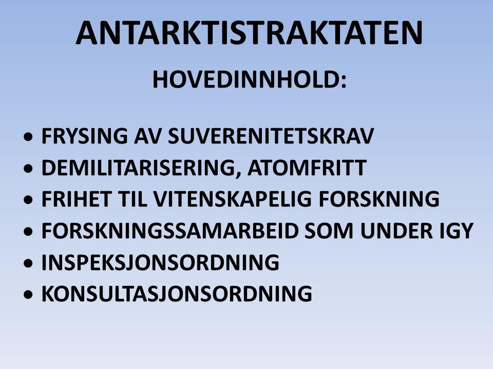 ANTARKTISTRAKTATEN HOVEDINNHOLD:  FRYSING AV SUVERENITETSKRAV  DEMILITARISERING, ATOMFRITT  FRIHET TIL VITENSKAPELIG FORSKNING  FORSKNINGSSAMARBEID SOM UNDER IGY  INSPEKSJONSORDNING  KONSULTASJONSORDNING