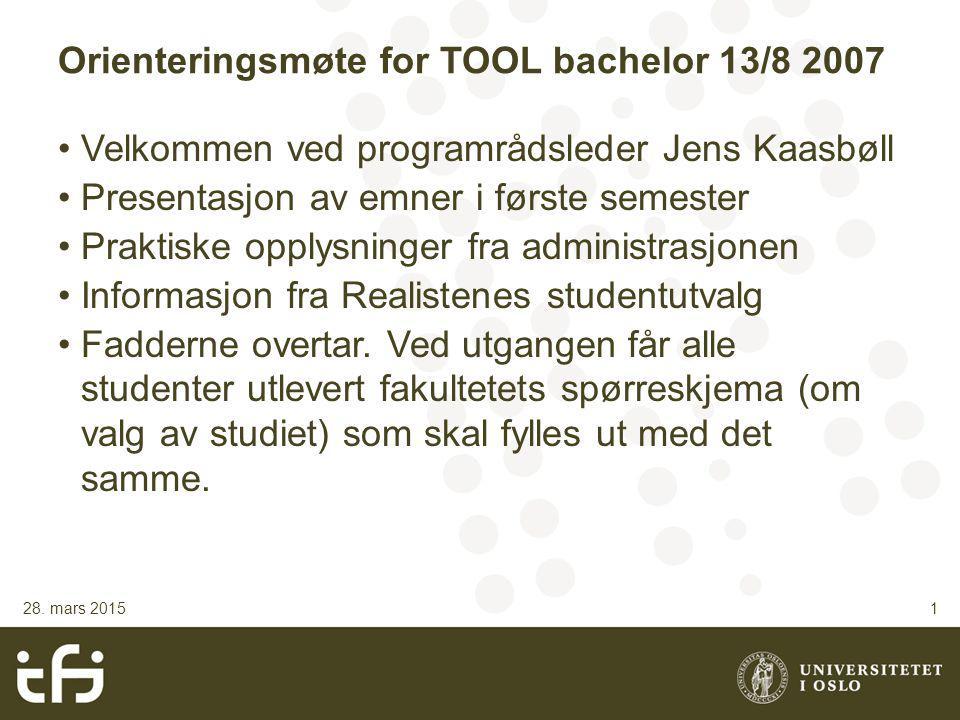 Orienteringsmøte for TOOL bachelor 13/8 2007 Velkommen ved programrådsleder Jens Kaasbøll Presentasjon av emner i første semester Praktiske opplysninger fra administrasjonen Informasjon fra Realistenes studentutvalg Fadderne overtar.