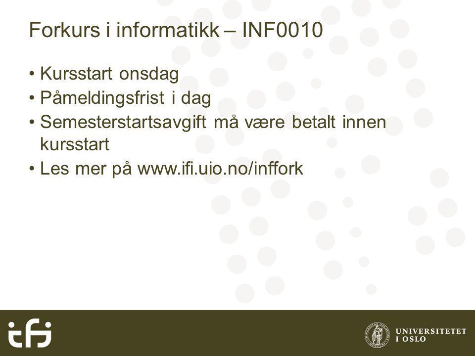 Forkurs i informatikk – INF0010 Kursstart onsdag Påmeldingsfrist i dag Semesterstartsavgift må være betalt innen kursstart Les mer på www.ifi.uio.no/inffork