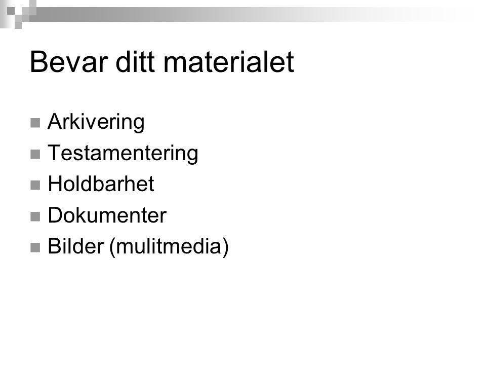 Bevar ditt materialet Arkivering Testamentering Holdbarhet Dokumenter Bilder (mulitmedia)