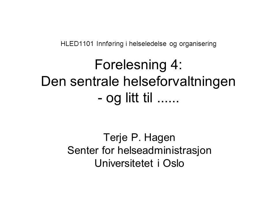 HLED1101 Innføring i helseledelse og organisering Forelesning 4: Den sentrale helseforvaltningen - og litt til......