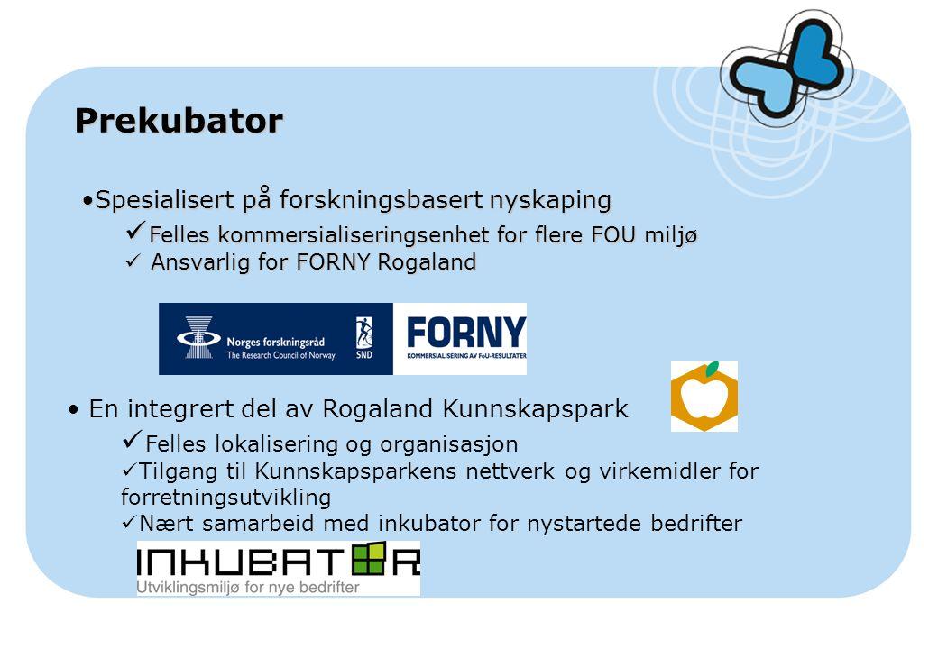 Prekubator En integrert del av Rogaland Kunnskapspark Felles lokalisering og organisasjon Tilgang til Kunnskapsparkens nettverk og virkemidler for for