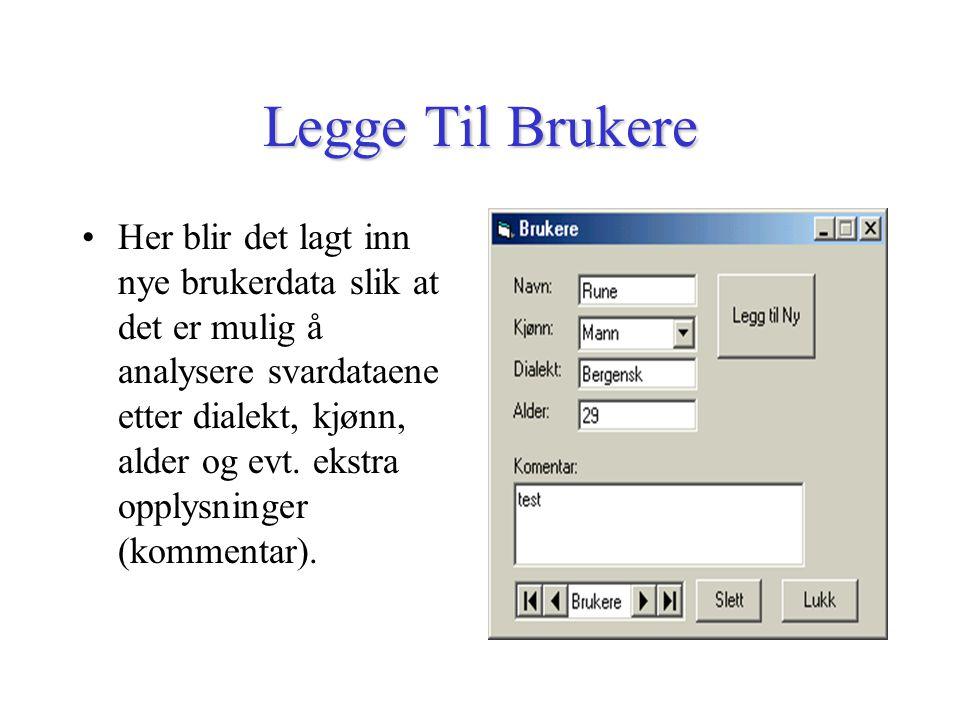 Legge Til Brukere Her blir det lagt inn nye brukerdata slik at det er mulig å analysere svardataene etter dialekt, kjønn, alder og evt.