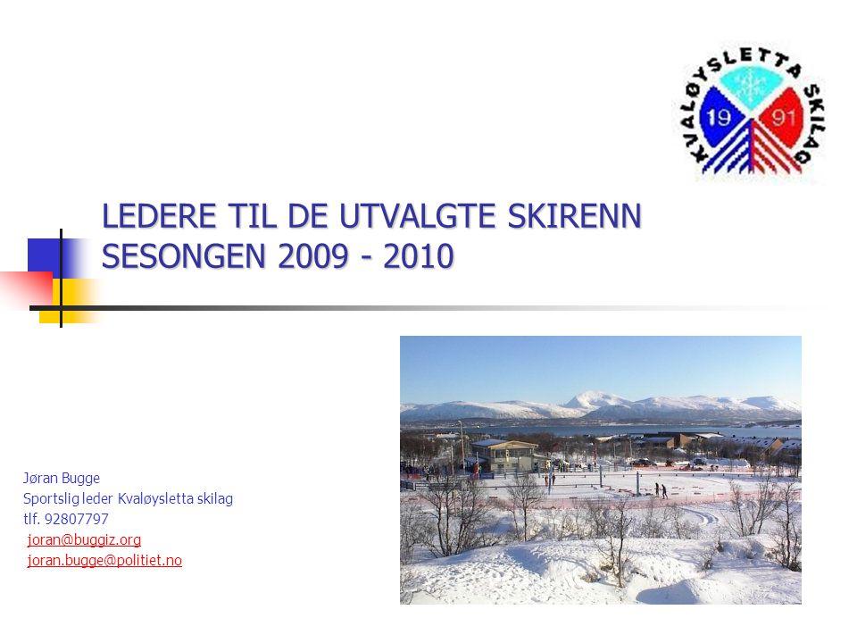 LEDERE TIL DE UTVALGTE SKIRENN SESONGEN 2009 - 2010 Jøran Bugge Sportslig leder Kvaløysletta skilag tlf.
