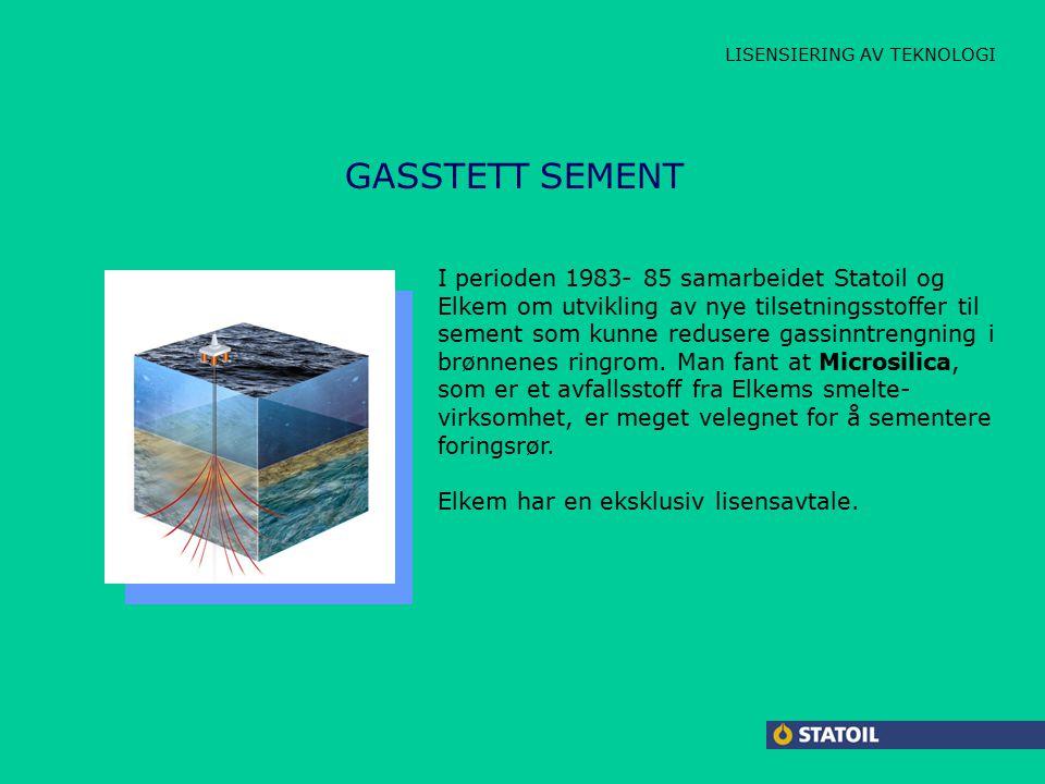 LISENSIERING AV TEKNOLOGI GASSTETT SEMENT I perioden 1983- 85 samarbeidet Statoil og Elkem om utvikling av nye tilsetningsstoffer til sement som kunne redusere gassinntrengning i brønnenes ringrom.