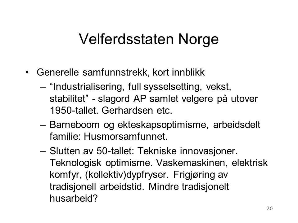 """20 Velferdsstaten Norge Generelle samfunnstrekk, kort innblikk –""""Industrialisering, full sysselsetting, vekst, stabilitet"""" - slagord AP samlet velgere"""