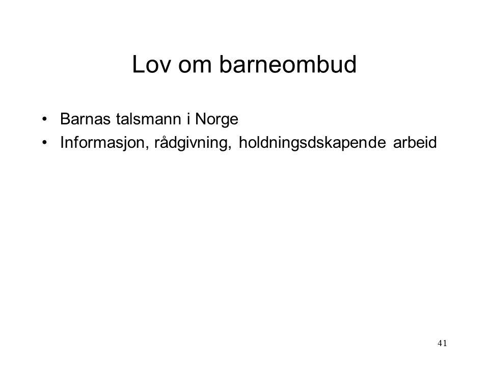 41 Lov om barneombud Barnas talsmann i Norge Informasjon, rådgivning, holdningsdskapende arbeid