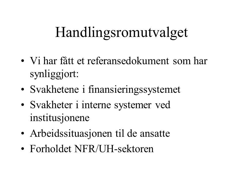 Handlingsromutvalget Vi har fått et referansedokument som har synliggjort: Svakhetene i finansieringssystemet Svakheter i interne systemer ved institusjonene Arbeidssituasjonen til de ansatte Forholdet NFR/UH-sektoren