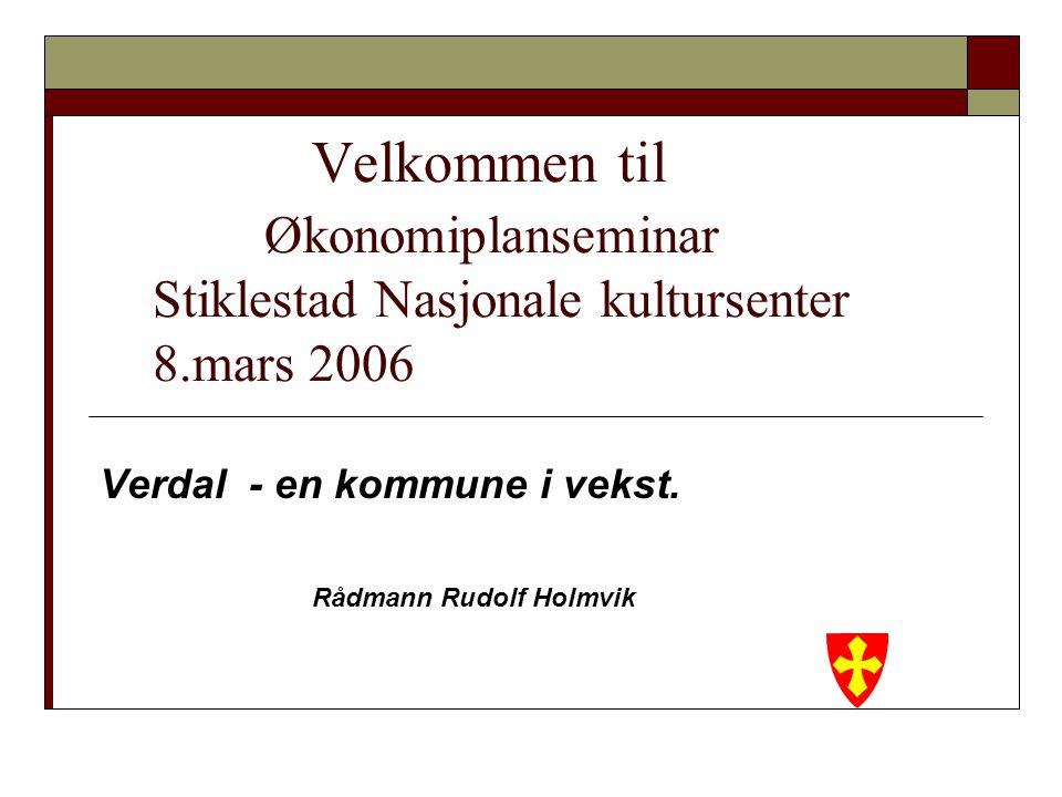 Velkommen til Økonomiplanseminar Stiklestad Nasjonale kultursenter 8.mars 2006 Verdal - en kommune i vekst.