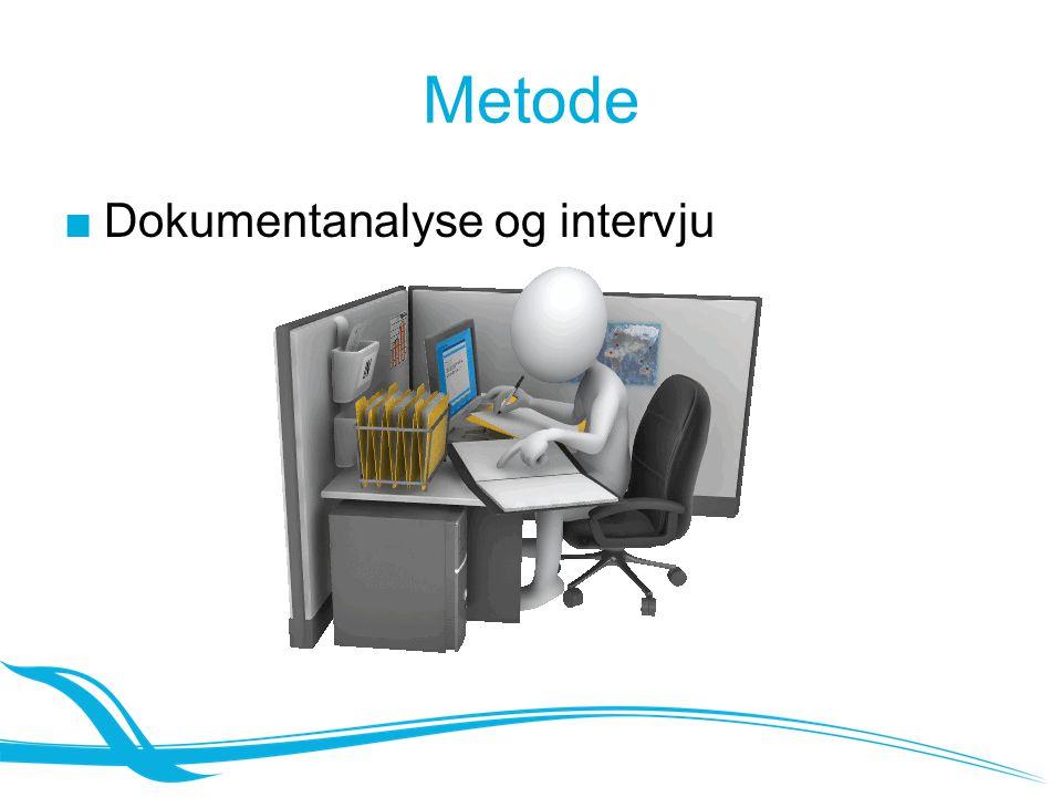 Metode ■Dokumentanalyse og intervju