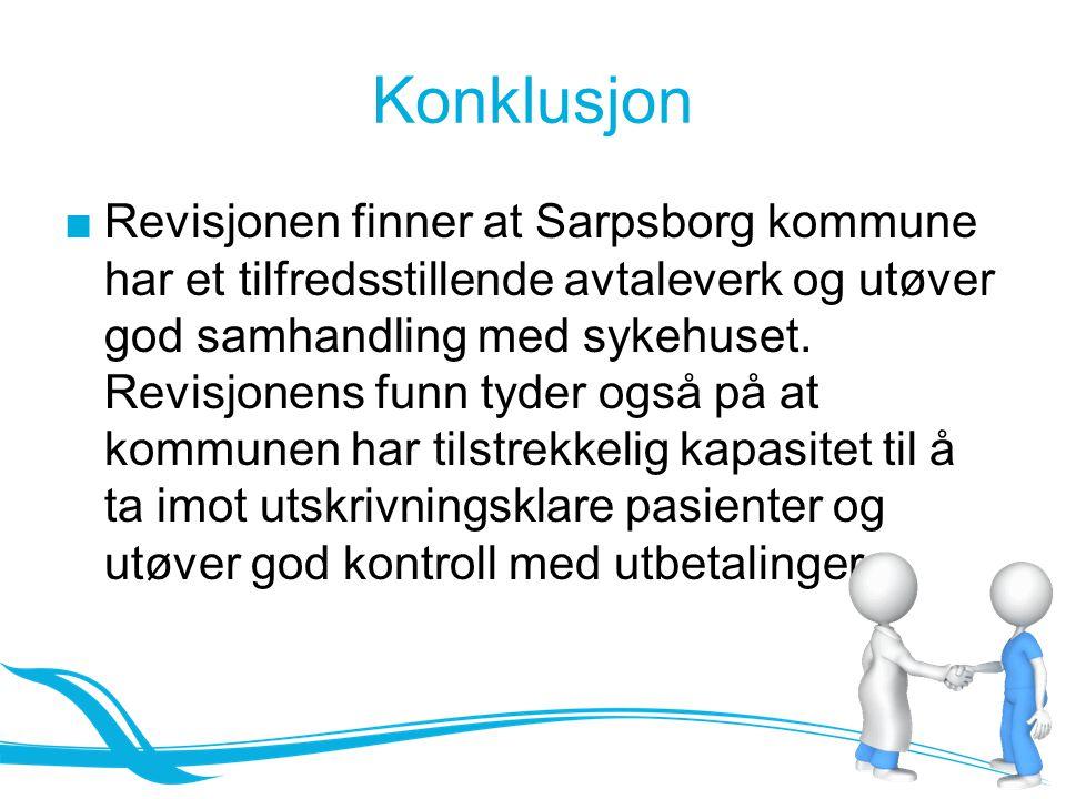 Konklusjon ■Revisjonen finner at Sarpsborg kommune har et tilfredsstillende avtaleverk og utøver god samhandling med sykehuset. Revisjonens funn tyder