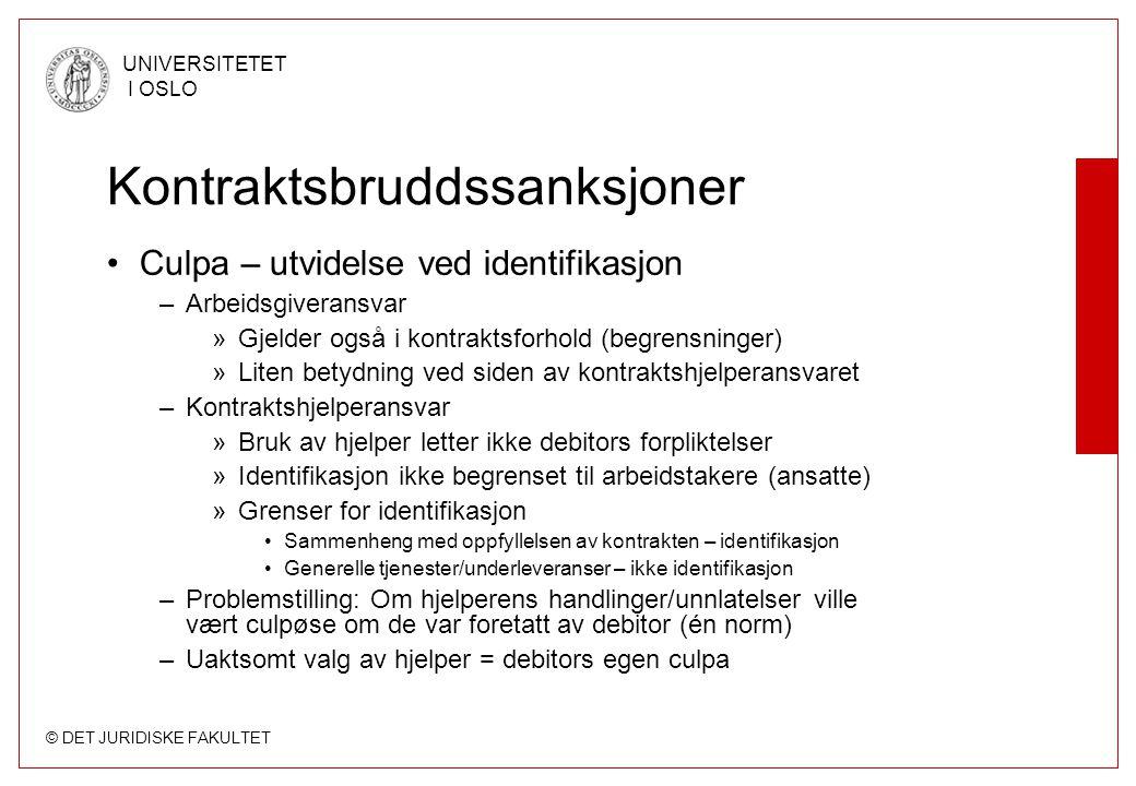 © DET JURIDISKE FAKULTET UNIVERSITETET I OSLO Kontraktsbruddssanksjoner Culpa – utvidelse ved identifikasjon –Arbeidsgiveransvar »Gjelder også i kontr