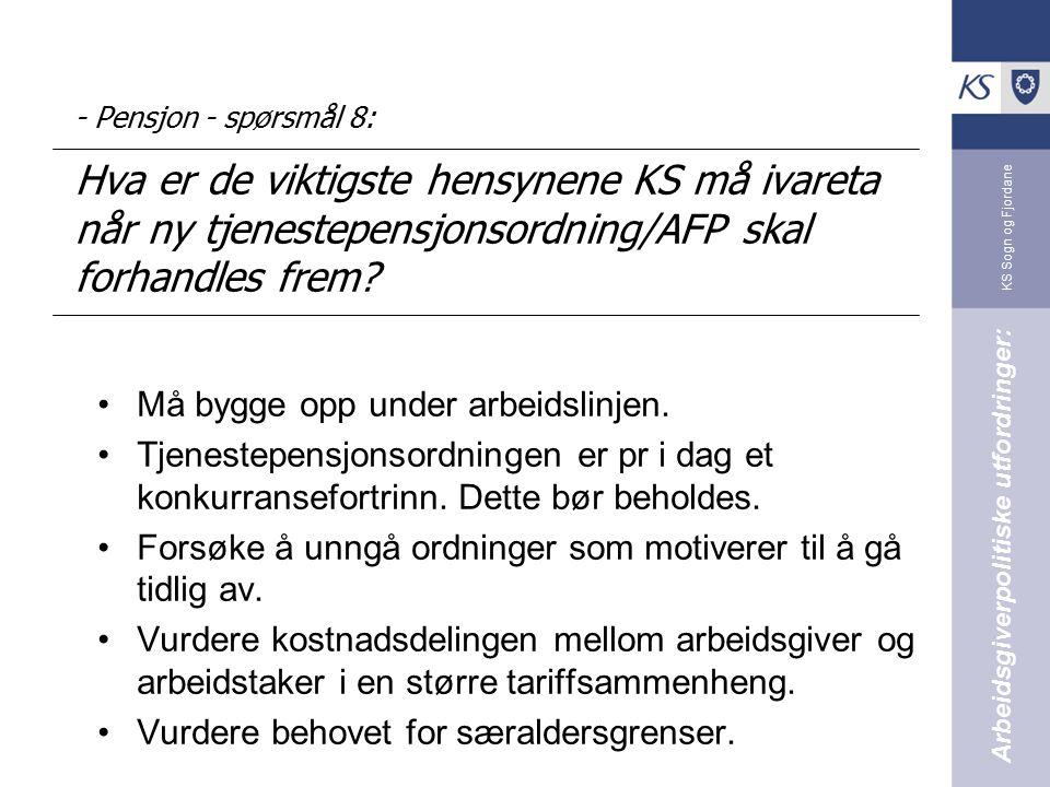 KS Sogn og Fjordane - Pensjon - spørsmål 8: Hva er de viktigste hensynene KS må ivareta når ny tjenestepensjonsordning/AFP skal forhandles frem? Må by