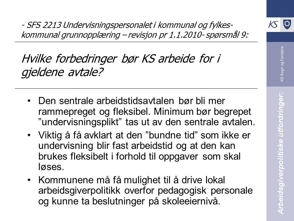 KS Sogn og Fjordane - SFS 2213 Undervisningspersonalet i kommunal og fylkes- kommunal grunnopplæring – revisjon pr 1.1.2010- spørsmål 9: Hvilke forbedringer bør KS arbeide for i gjeldene avtale.