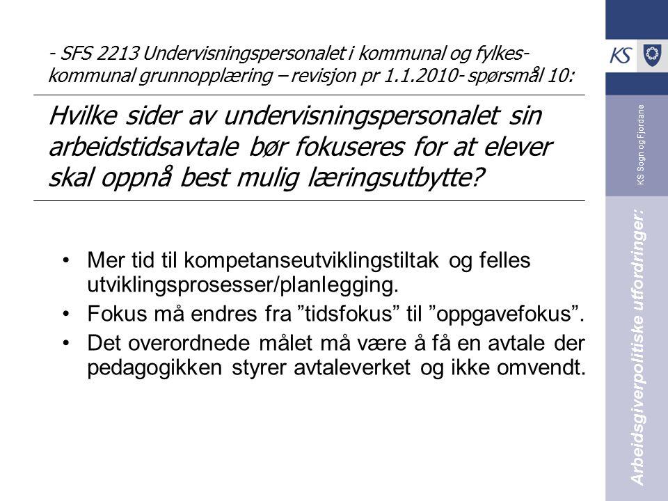 KS Sogn og Fjordane - SFS 2213 Undervisningspersonalet i kommunal og fylkes- kommunal grunnopplæring – revisjon pr 1.1.2010- spørsmål 10: Hvilke sider av undervisningspersonalet sin arbeidstidsavtale bør fokuseres for at elever skal oppnå best mulig læringsutbytte.