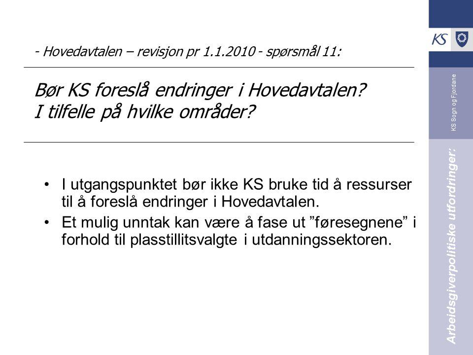 KS Sogn og Fjordane - Hovedavtalen – revisjon pr 1.1.2010 - spørsmål 11: Bør KS foreslå endringer i Hovedavtalen? I tilfelle på hvilke områder? I utga