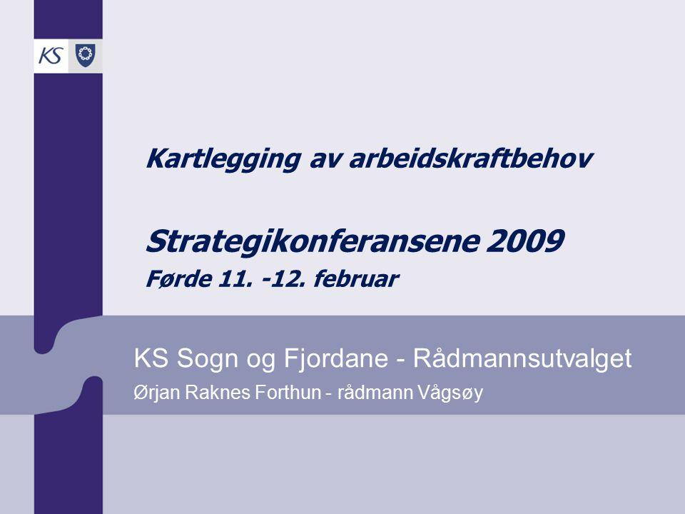 Ørjan Raknes Forthun - rådmann Vågsøy KS Sogn og Fjordane - Rådmannsutvalget Kartlegging av arbeidskraftbehov Strategikonferansene 2009 Førde 11. -12.