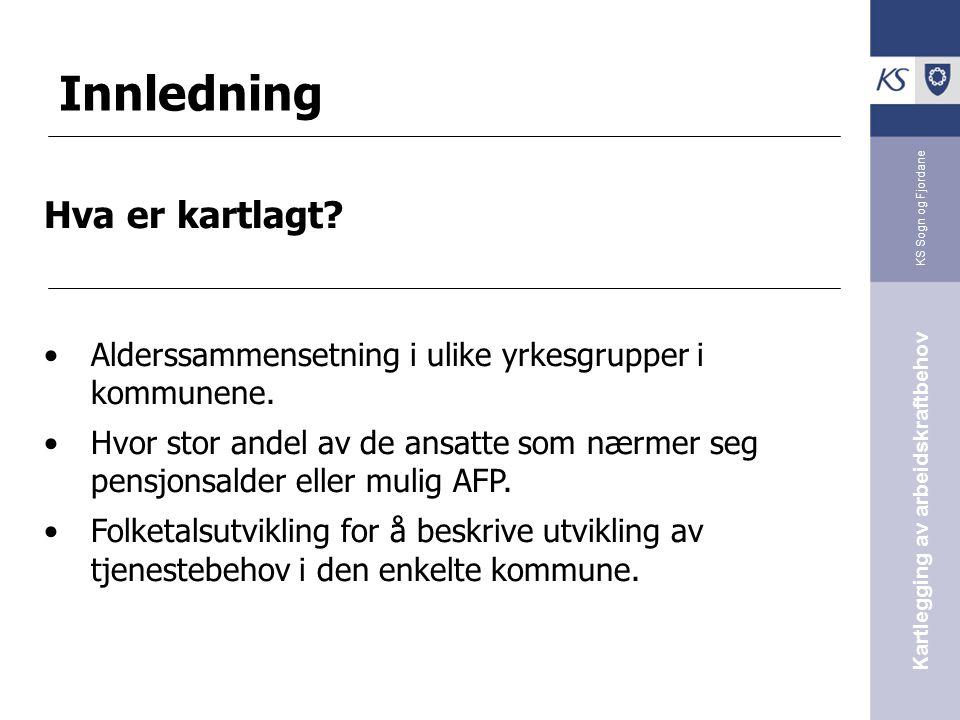 KS Sogn og Fjordane Kartlegging av arbeidskraftbehov Innledning Hva er kartlagt? Alderssammensetning i ulike yrkesgrupper i kommunene. Hvor stor andel