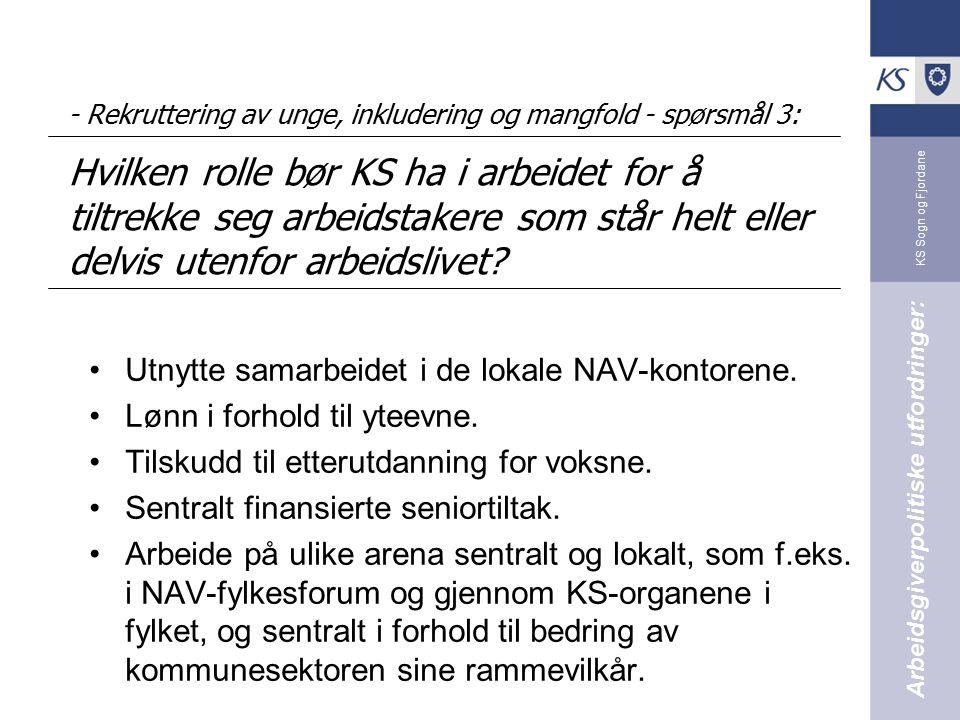 KS Sogn og Fjordane - Rekruttering av unge, inkludering og mangfold - spørsmål 3: Hvilken rolle bør KS ha i arbeidet for å tiltrekke seg arbeidstakere som står helt eller delvis utenfor arbeidslivet.