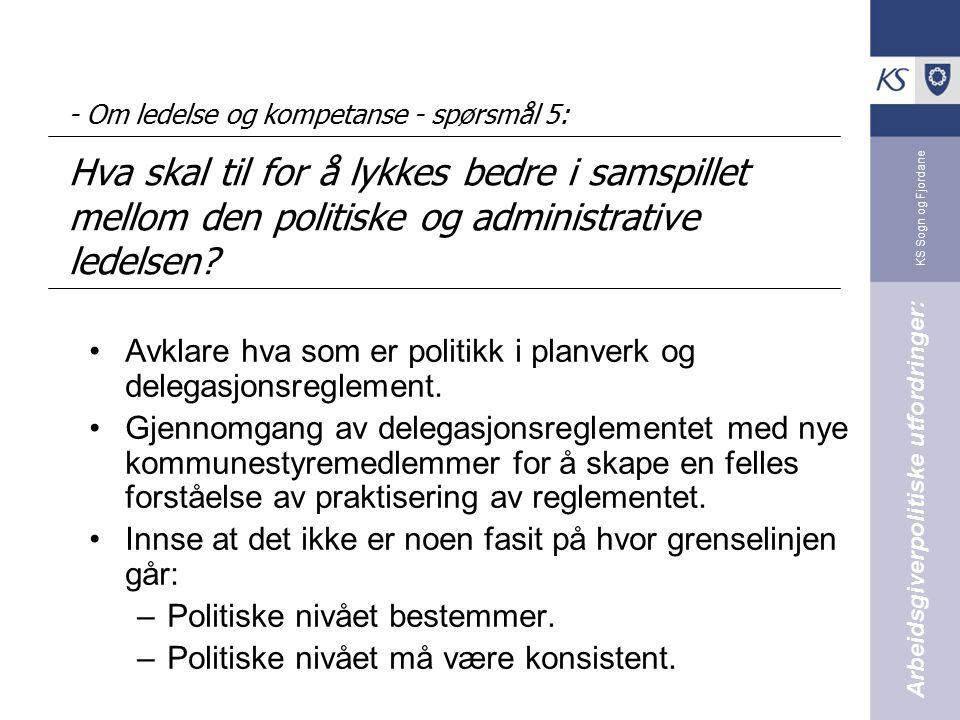 KS Sogn og Fjordane - Om ledelse og kompetanse - spørsmål 5: Hva skal til for å lykkes bedre i samspillet mellom den politiske og administrative ledel