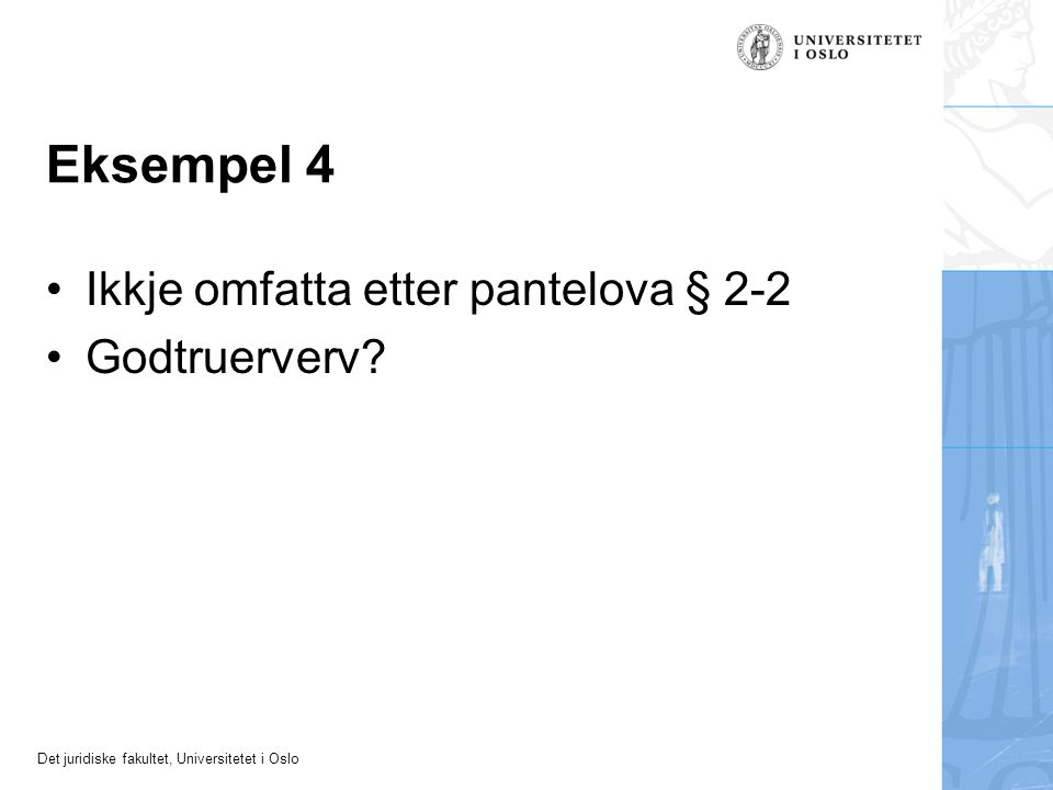 Det juridiske fakultet, Universitetet i Oslo Eksempel 4 Ikkje omfatta etter pantelova § 2-2 Godtruerverv