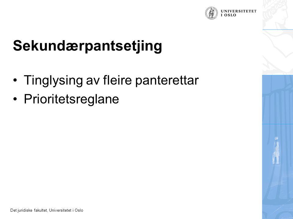 Det juridiske fakultet, Universitetet i Oslo Sekundærpantsetjing Tinglysing av fleire panterettar Prioritetsreglane