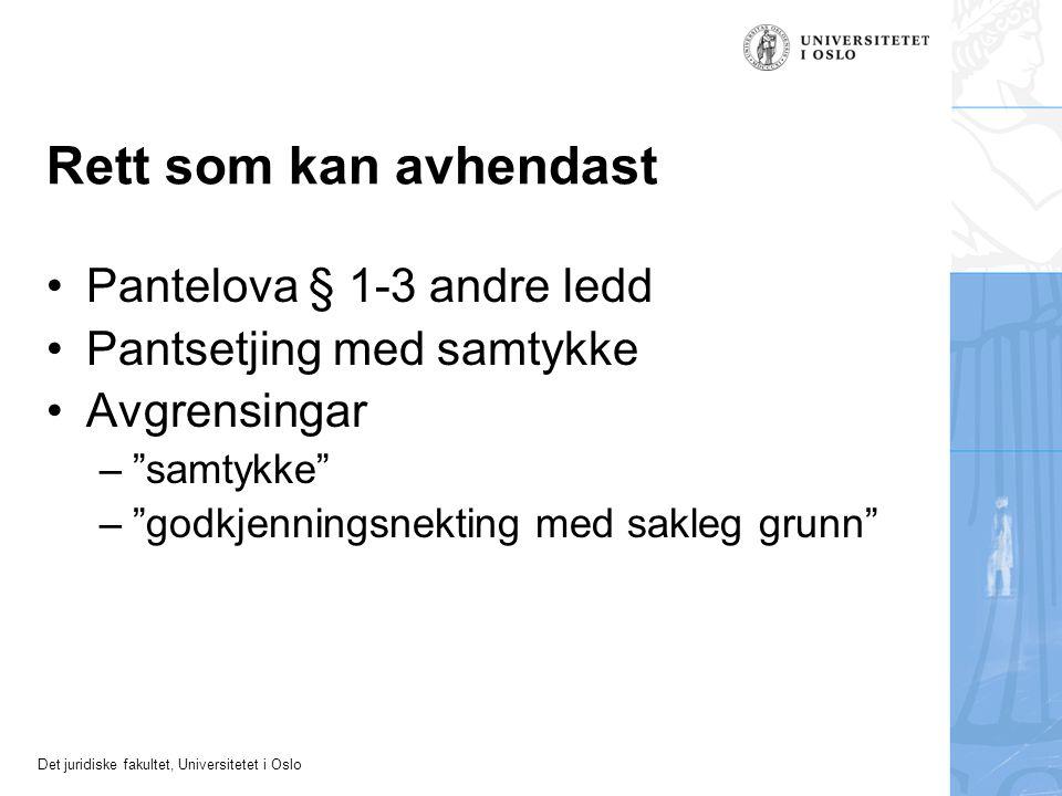Det juridiske fakultet, Universitetet i Oslo Rett som kan avhendast Pantelova § 1-3 andre ledd Pantsetjing med samtykke Avgrensingar – samtykke – godkjenningsnekting med sakleg grunn