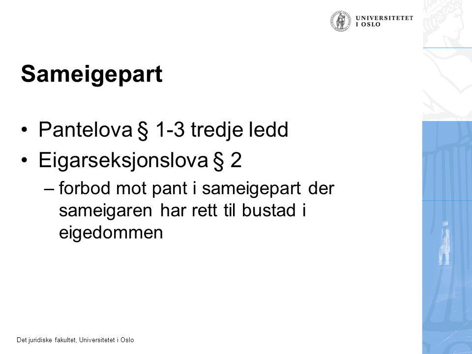 Det juridiske fakultet, Universitetet i Oslo Sameigepart Pantelova § 1-3 tredje ledd Eigarseksjonslova § 2 –forbod mot pant i sameigepart der sameigaren har rett til bustad i eigedommen